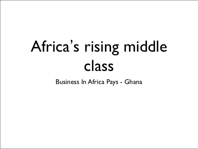 Africa's rising middle class Business In Africa Pays - Ghana