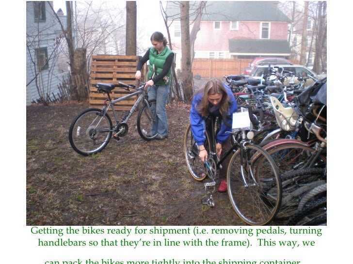 Getting the bikes ready for shipment (i.e. removing pedals, turning handlebars so that they're in line with the frame).  T...