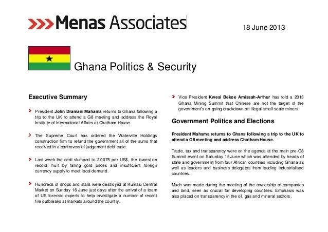 18 June 2013 Ghana Politics & Security Executive Summary President John Dramani Mahama returns to Ghana following a trip t...