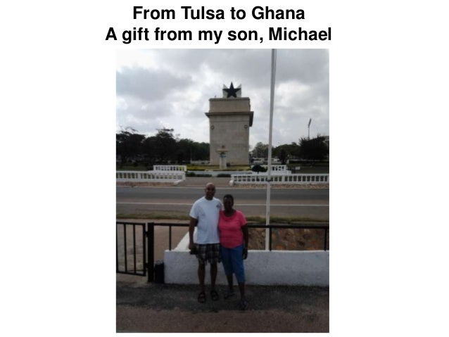 From Tulsa to Ghana A gift from my son, Michael