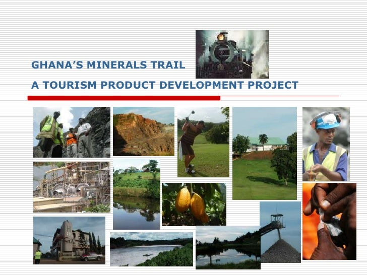 GHANA'S MINERALS TRAILA TOURISM PRODUCT DEVELOPMENT PROJECT