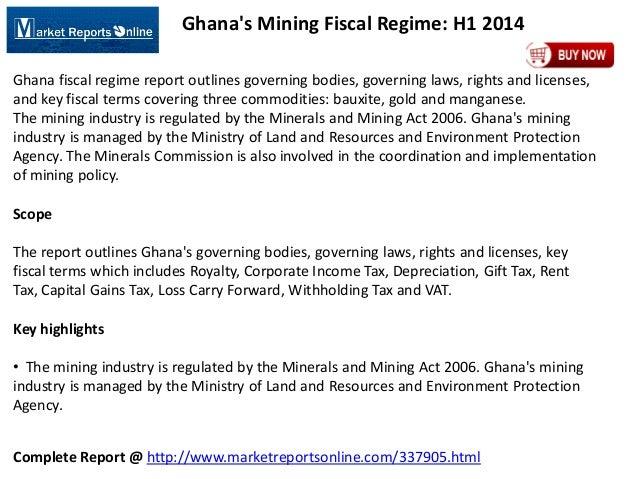 Complete Report @ http://www.marketreportsonline.com/337905.html Ghana's Mining Fiscal Regime: H1 2014 Ghana fiscal regime...