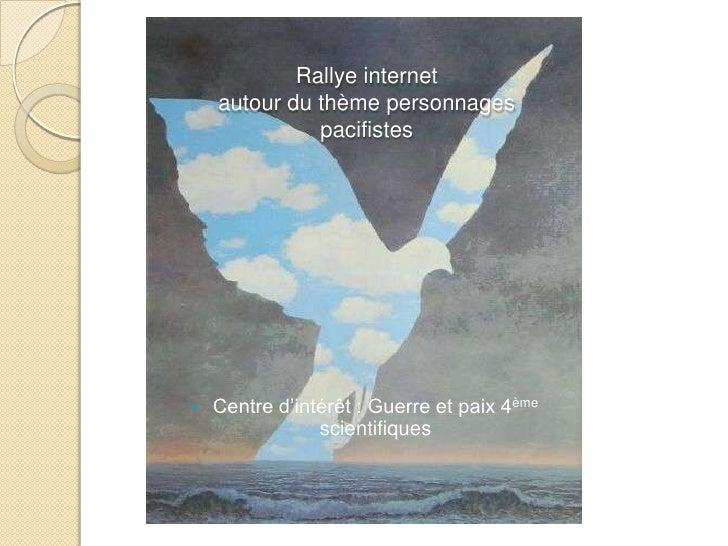 Rallye internet     autour du thème personnages               pacifistes        Centre d'intérêt : Guerre et paix 4ème   ...
