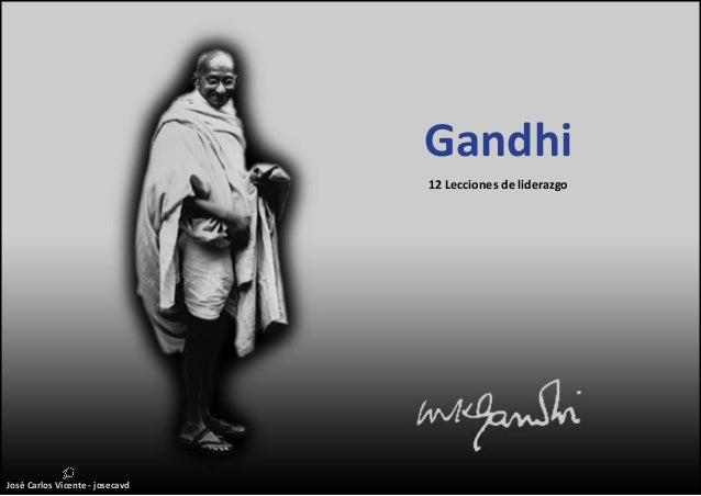 Gandhi12 Lecciones de liderazgoJosé Carlos Vicente - josecavd
