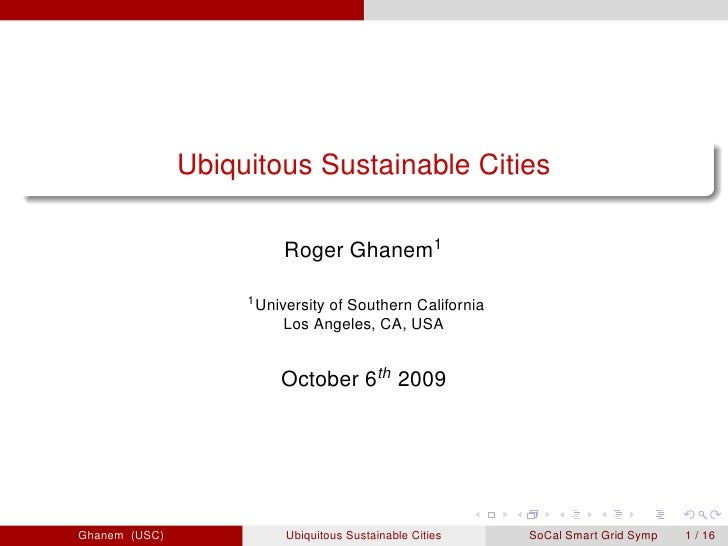 Ubiquitous sustainable cities, Roger Ghanem University of Southern California