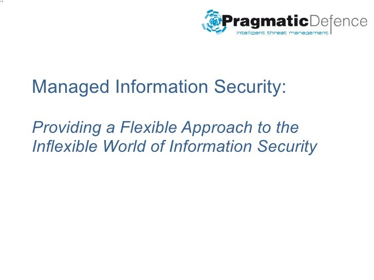 "Managed Information Security: Providing a Flexible Approach to the Inflexible World of Information Security "" Understand t..."
