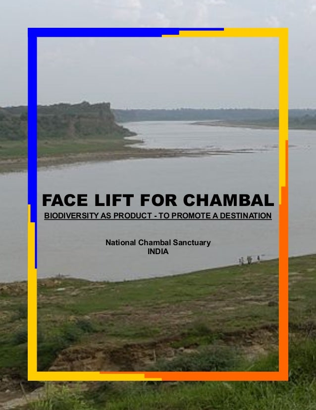 FACE LIFT FOR CHAMBAL BIODIVERSITY AS PRODUCT - TO PROMOTE A DESTINATION National Chambal Sanctuary INDIA