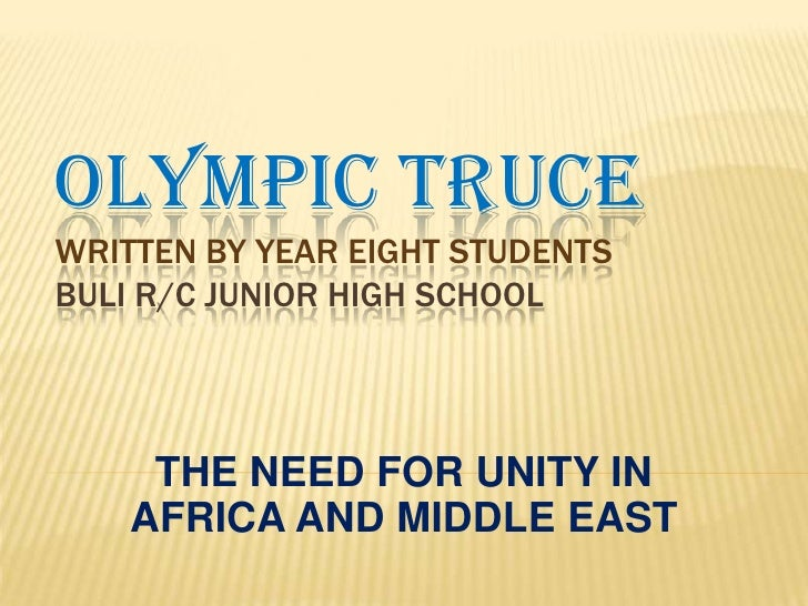 OLYMPIC TRUCEWRITTEN BY YEAR EIGHT STUDENTSBULI R/C JUNIOR HIGH SCHOOL     THE NEED FOR UNITY IN    AFRICA AND MIDDLE EAST