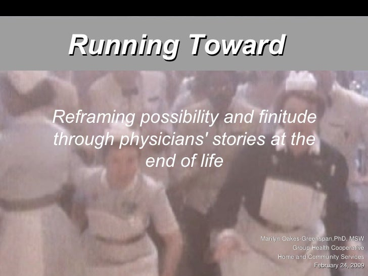 Reframing possibility and finitude through physicians' stories at the end of life Running Toward Marilyn Oakes-Greenspan,P...