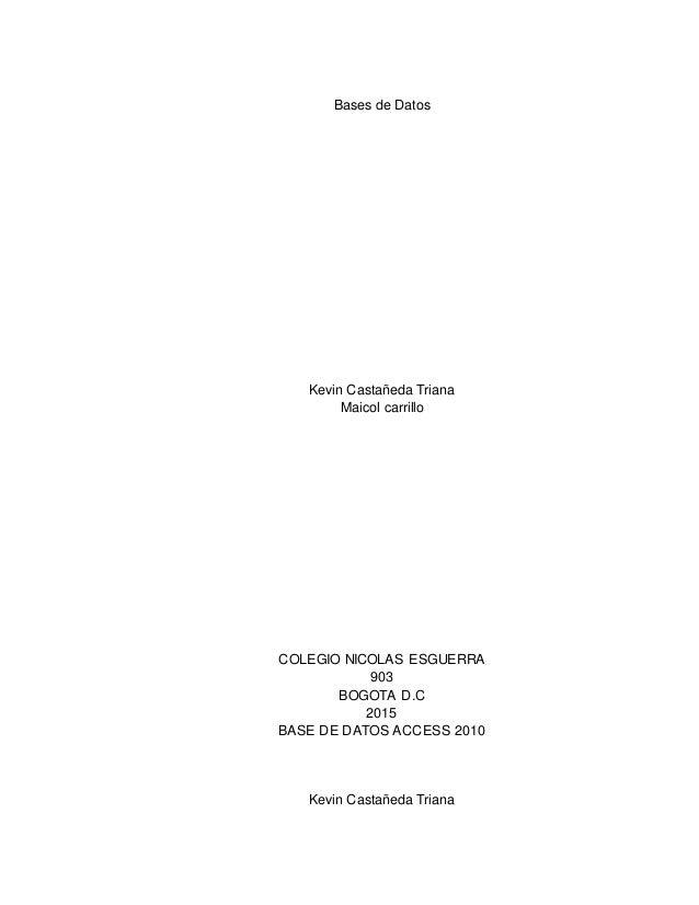 Bases de Datos Kevin Castañeda Triana Maicol carrillo COLEGIO NICOLAS ESGUERRA 903 BOGOTA D.C 2015 BASE DE DATOS ACCESS 20...