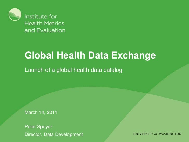 Global Health Data Exchange<br />March 14, 2011<br />Peter Speyer<br />Director, Data Development<br />Launch of a global ...