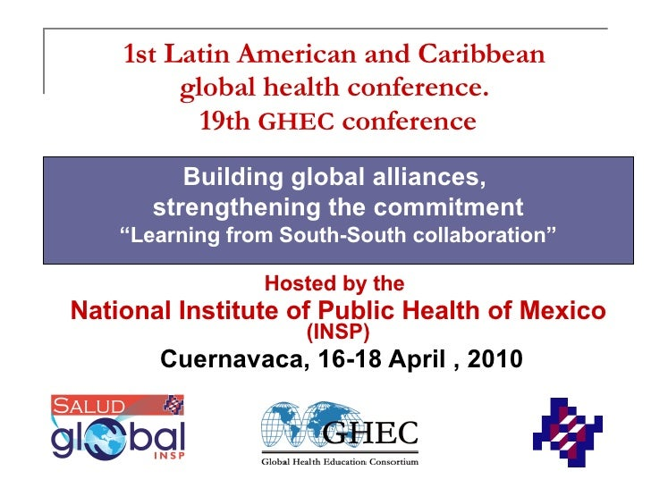 1st Latin American and Caribbean  global health conference.  19th  GHEC  conference Hosted by the   National Institute of ...