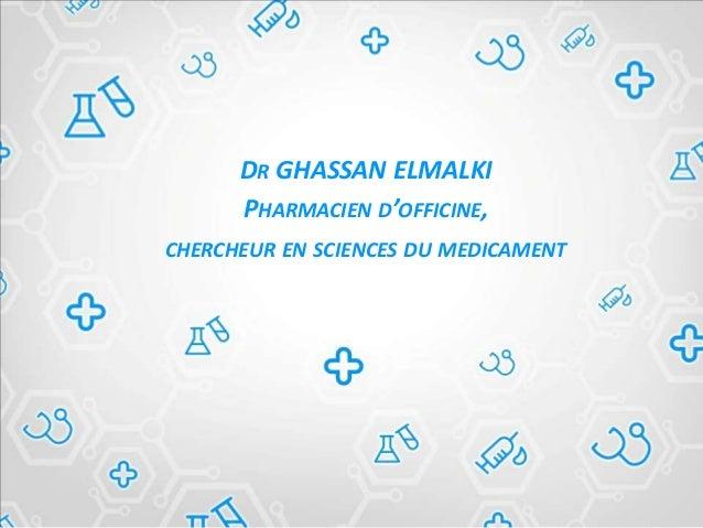 DR GHASSAN ELMALKI PHARMACIEN D'OFFICINE, CHERCHEUR EN SCIENCES DU MEDICAMENT