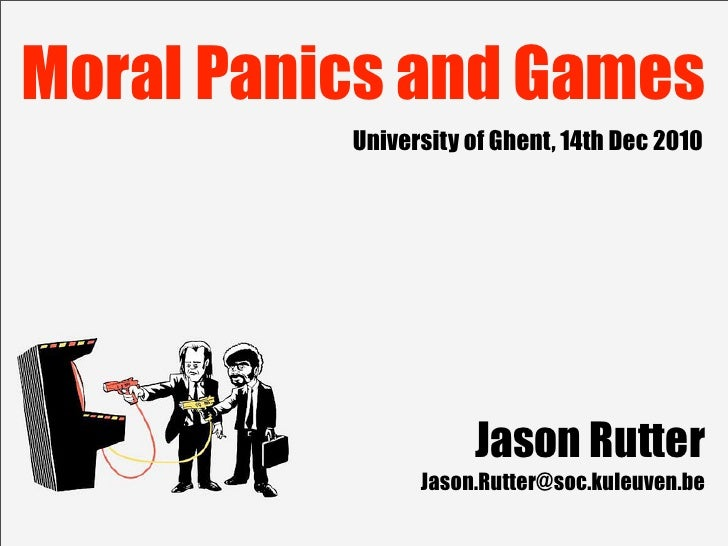 Moral Panics and Games                           University of Ghent, 14th Dec 2010                                      J...