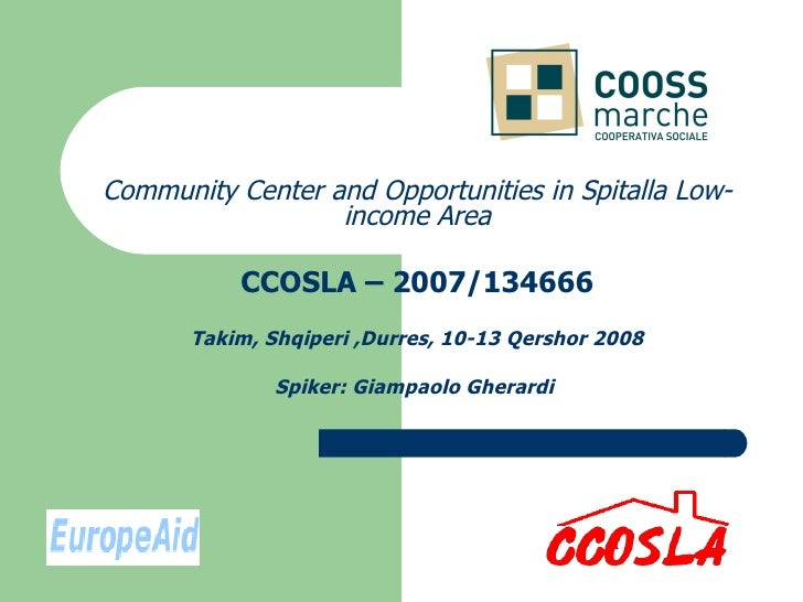 Community Center and Opportunities in Spitalla Low-income Area CCOSLA – 2007/134666 Takim, Shqiperi ,Durres, 10-13 Qershor...