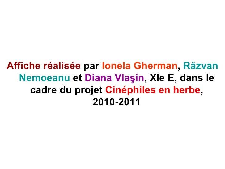 <ul><li>Affiche r é alis é e  par  Ionela Gherman ,  Răzvan Nemoeanu  et  Diana Vlaşin , XIe E, dans le cadre du projet  C...