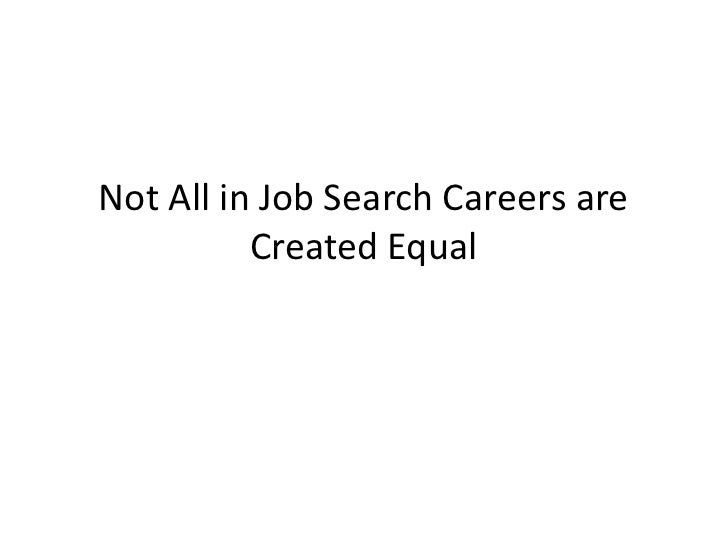 Not All in Job Search Careers are          Created Equal