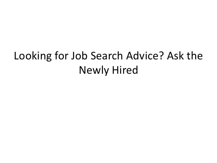 Looking for Job Search Advice? Ask the              Newly Hired