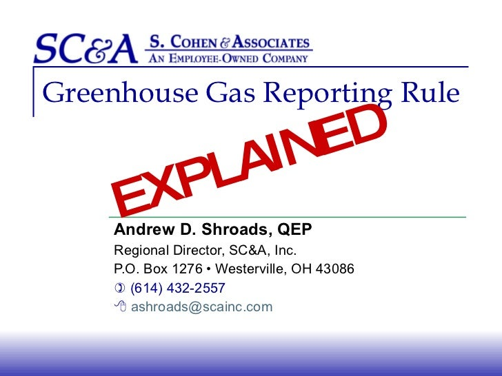 Greenhouse Gas Reporting Rule Andrew D. Shroads, QEP Regional Director, SC&A, Inc. P.O. Box 1276 • Westerville, OH 43086 ...