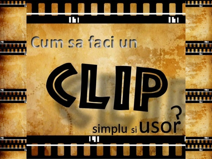 Ghid - Cum Sa Faci Un Clip Simplu Si Usor