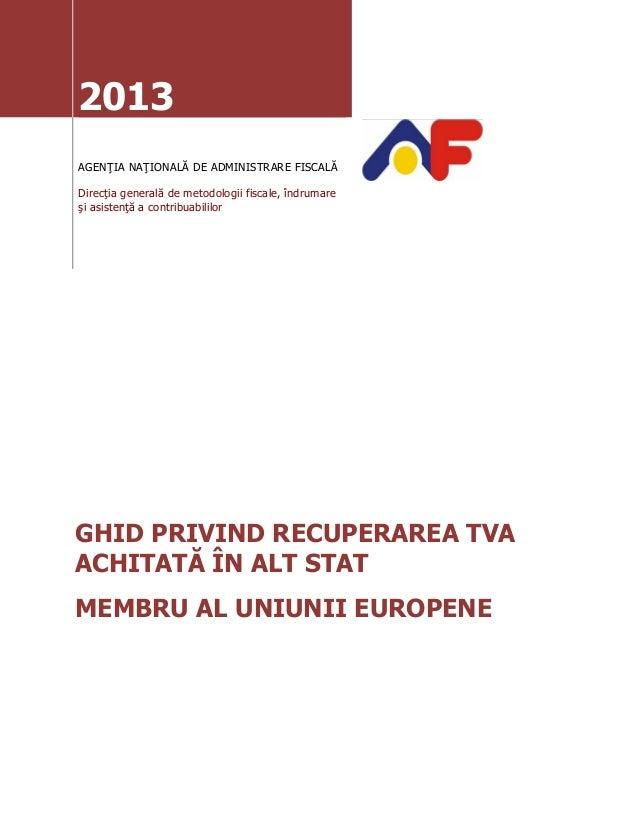 2013 AGENŢIA NAŢIONALĂ DE ADMINISTRARE FISCALĂ Direcţia generală de metodologii fiscale, îndrumare şi asistenţă a contribu...