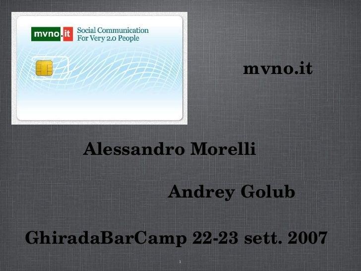 Alessandro Morelli Andrey Golub GhiradaBarCamp 22-23 sett. 2007 mvno.it