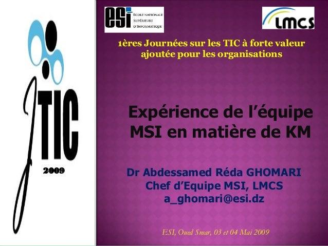 1ères Journées sur les TIC à forte valeur ajoutée pour les organisations Expérience de l'équipe MSI en matière de KM Dr Ab...