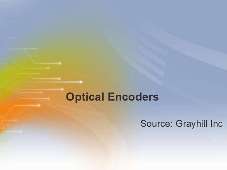 Optical Encoders <ul><li>Source: Grayhill Inc </li></ul>