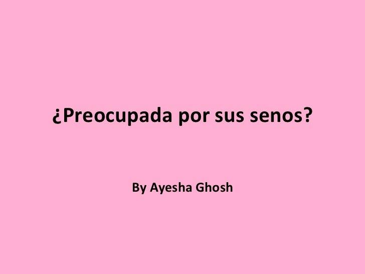 ¿Preocupada por sus senos? By Ayesha Ghosh