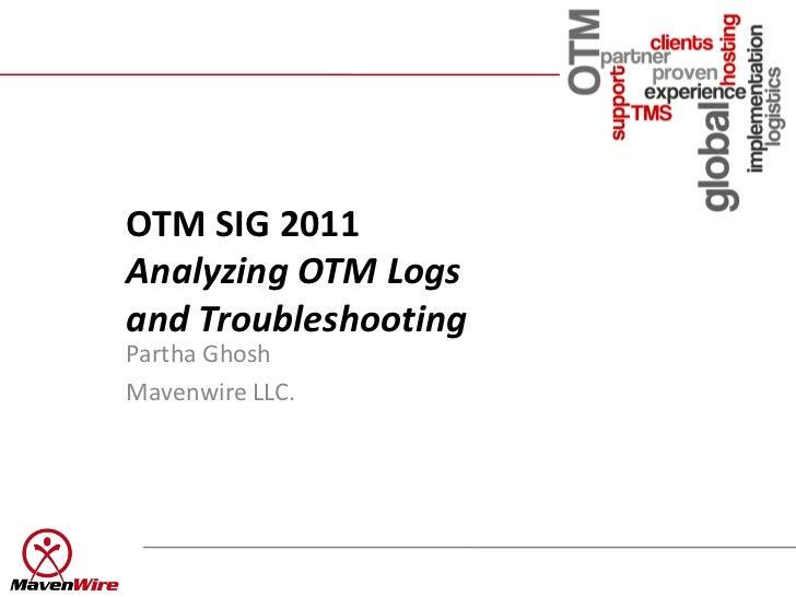 OTM SIG 2011Analyzing OTM Logsand TroubleshootingPartha GhoshMavenwire LLC.