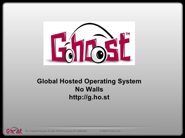 Global Hosted Operating System                        No Walls                      http://g.ho.st    The Computer that go...
