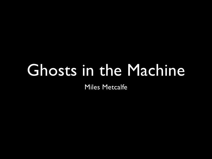 Ghosts in the Machine        Miles Metcalfe