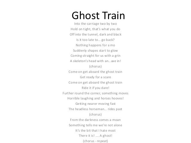 Ghost Train        Into the carriage two by two     Hold on tight, that's what you do     Off into the tunnel, dark and bl...