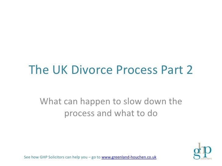 The UK Divorce Process Part 2        What can happen to slow down the             process and what to doSee how GHP Solici...