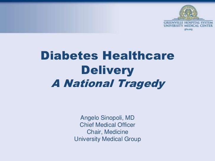 Diabetes Healthcare DeliveryA National Tragedy<br />Angelo Sinopoli, MD<br />Chief Medical Officer<br />Chair, Medicine<br...