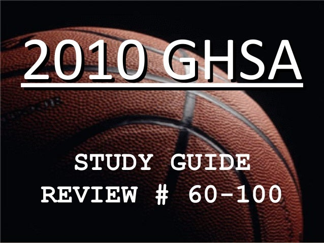2010 GHSA2010 GHSA STUDY GUIDE REVIEW # 60-100
