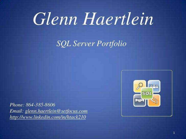 Glenn Haertlein                    SQL Server PortfolioPhone: 864-385-8606Email: glenn.haertlein@setfocus.comhttp://www.li...
