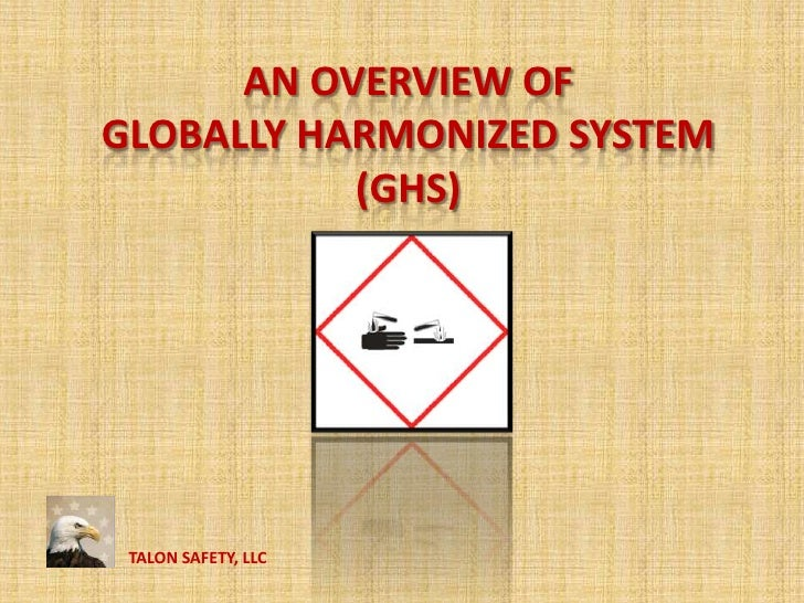 An Overview of  globally harmonized system(GHS)<br />TALON SAFETY, LLC<br />