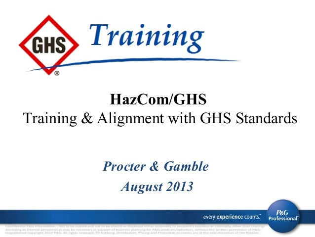 Procter & Gamble August 2013 HazCom/GHS Training & Alignment with GHS Standards