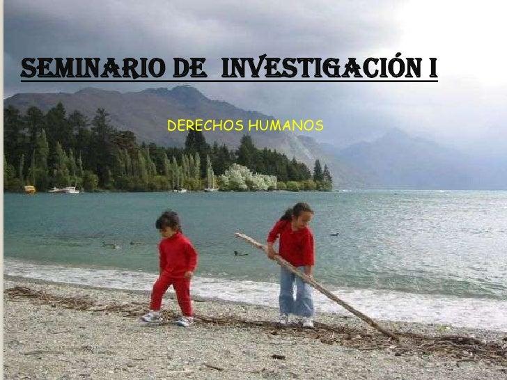 SEMINARIO DE INVESTIGACIÓN I          DERECHOS HUMANOS