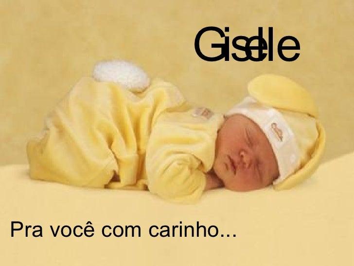 Giselle Pra você com carinho...