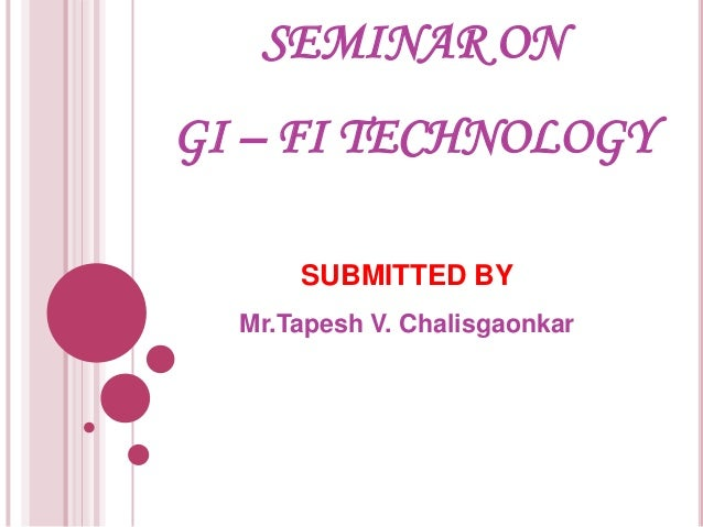 SEMINAR ON GI – FI TECHNOLOGY SUBMITTED BY Mr.Tapesh V. Chalisgaonkar