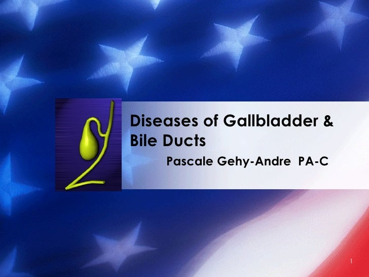 Pascale Gehy-Andre  PA-C Diseases of Gallbladder & Bile Ducts