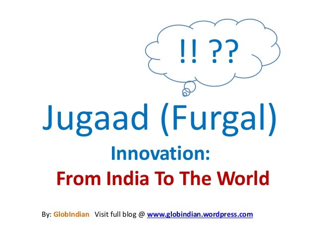 Jugaad (Frugal) Innovation : From India To The World