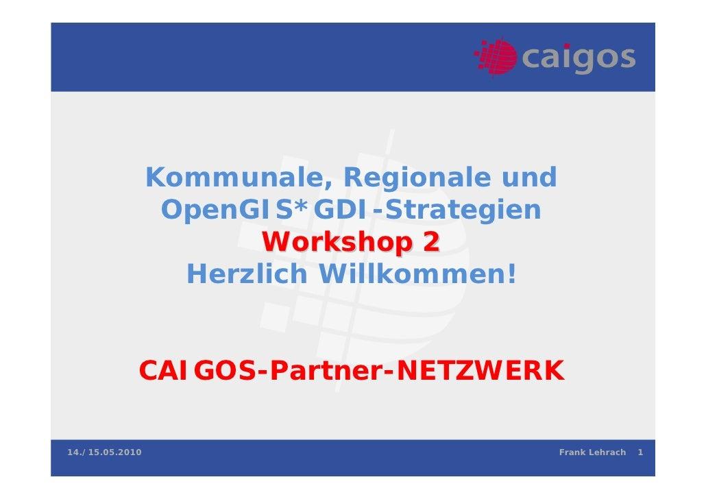 Kommunale, Regionale und                  OpenGIS*GDI-Strategien                        Workshop 2                   Herzl...