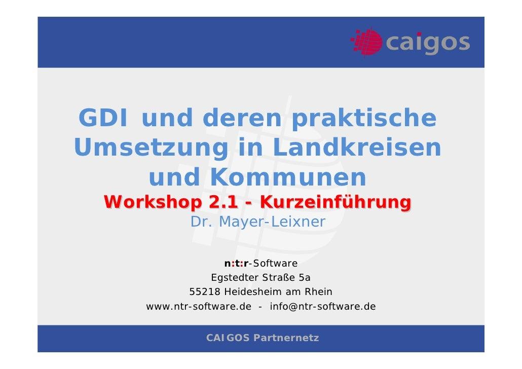 GDI und deren praktischeUmsetzung in Landkreisen    und Kommunen Workshop 2.1 - Kurzeinführung            Dr. Mayer-Leixne...