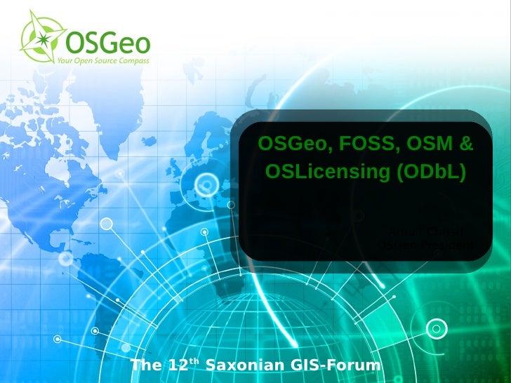 OSGeo, FOSS, OSM &             OSLicensing (ODbL)                           Arnulf Christl                          OSGeo ...