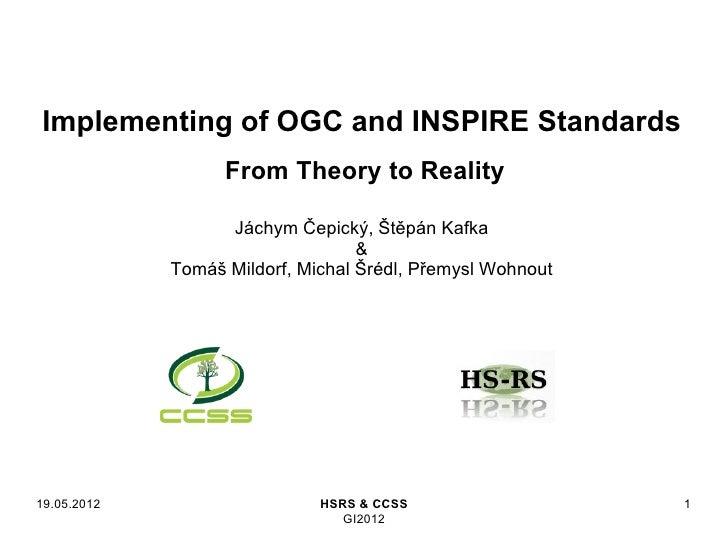 Implementing of OGC and INSPIRE Standards                   From Theory to Reality                   Jáchym Čepický, Štěpá...