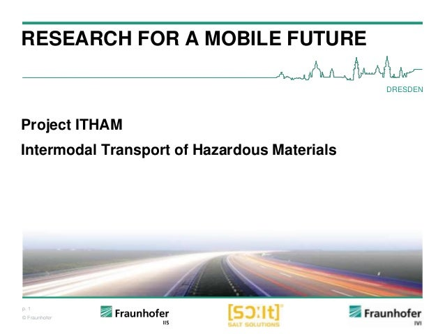 p. 1© FraunhoferRESEARCH FOR A MOBILE FUTUREProject ITHAMIntermodal Transport of Hazardous MaterialsDRESDEN