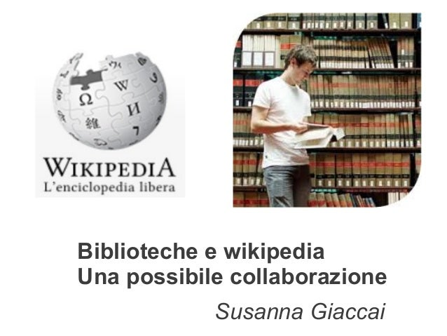 Biblioteche e wikipediaUna possibile collaborazione            Susanna Giaccai